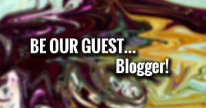 Be Our Guest Blogger