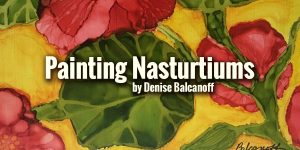 Painting Nasturtiums with Alcohol Ink