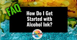 How_DO_I_Get_Started_In_Alcohol_Ink