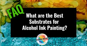 What_Are_The-Best-Substrrates_For-_Alcohol_Ink_Painting