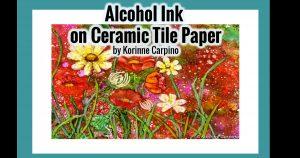 Alcohol Ink on Ceramic Tile Paper