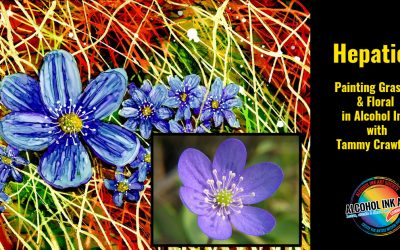 Hepatica – Painting Grasses and Florals with Alcohol Ink