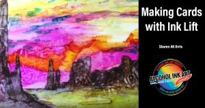 Making Cards with alcohol Ink and lift with Sharen AK Harris