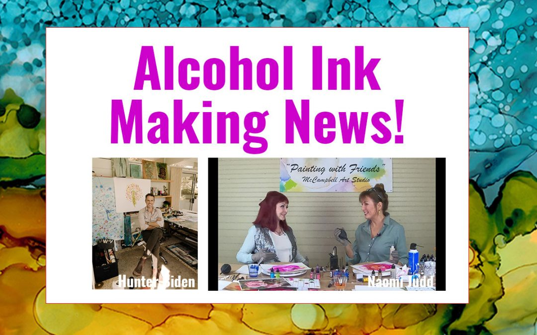 What Do Naomi Judd and Hunter Biden Have in Common?   Alcohol Ink Art!