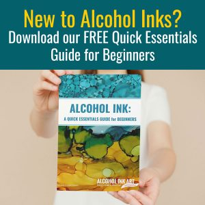 New to Alcohol Ink?  Alcohol In for Beginners Guide